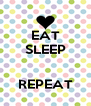 EAT SLEEP   REPEAT - Personalised Poster A4 size