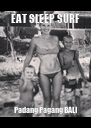 EAT SLEEP SURF Padang Pagang BALI - Personalised Poster A4 size