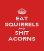 EAT SQUIRRELS AND SHIT ACORNS - Personalised Poster A4 size