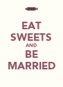 EAT SWEETS AND BE MARRIED - Personalised Poster A4 size