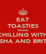 EAT TOASTIES WHEN CHILLING WITH ASHA AND BRITT - Personalised Poster A4 size