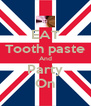 EAT Tooth paste And Party On - Personalised Poster A4 size