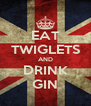 EAT TWIGLETS AND DRINK GIN - Personalised Poster A4 size