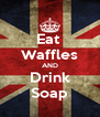 Eat  Waffles AND Drink Soap - Personalised Poster A4 size
