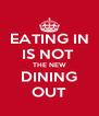 EATING IN IS NOT  THE NEW DINING OUT - Personalised Poster A4 size