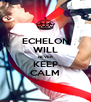 ECHELON WILL NEVER KEEP CALM - Personalised Poster A4 size