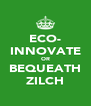 ECO- INNOVATE OR BEQUEATH ZILCH - Personalised Poster A4 size