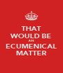 THAT WOULD BE AN ECUMENICAL MATTER - Personalised Poster A4 size