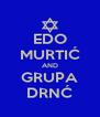 EDO MURTIĆ AND GRUPA DRNĆ - Personalised Poster A4 size