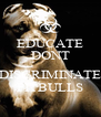 EDUCATE DONT  DISCRIMINATE PITBULLS - Personalised Poster A4 size