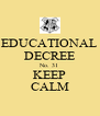 EDUCATIONAL DECREE No. 31 KEEP CALM - Personalised Poster A4 size