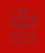 EDWARD CULLEN OR JACOB BLACK? - Personalised Poster A4 size