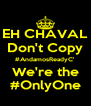 EH CHAVAL Don't Copy #AndamosReadyC' We're the #OnlyOne - Personalised Poster A4 size