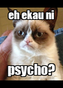 eh ekau ni psycho? - Personalised Poster A4 size