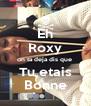 Eh Roxy on ta deja dis que  Tu etais Bonne - Personalised Poster A4 size