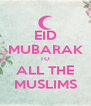 EID MUBARAK TO ALL THE MUSLIMS - Personalised Poster A4 size