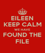 EILEEN KEEP CALM WE HAVE FOUND THE FILE - Personalised Poster A4 size
