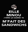 EILLE MINOU J'AIME ÇA QUAND TU M'FAIT DES SANDWICHS - Personalised Poster A4 size