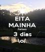 EITA MAINHA Faltam 3 dias \o/ - Personalised Poster A4 size
