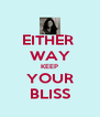EITHER  WAY KEEP YOUR BLISS - Personalised Poster A4 size