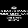 EK BAR JO MAINE  COMMITMENT KAR DI TOH FIR MEIN APNI BHI NAHI SUNTA - Personalised Poster A4 size