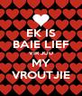 EK IS BAIE LIEF VIR JOU MY VROUTJIE - Personalised Poster A4 size