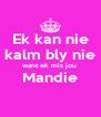 Ek kan nie kalm bly nie want ek mis jou  Mandie  - Personalised Poster A4 size