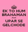EK TO HUM BRAHAMAN AUR UPAR SE GELCHODE - Personalised Poster A4 size