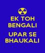EK TOH BENGALI  UPAR SE BHAUKALI - Personalised Poster A4 size