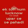 ek toh hum lucknow ke nawab upar se se pahadi - Personalised Poster A4 size