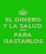 EL DINERO Y LA SALUD SON PARA GASTARLOS - Personalised Poster A4 size