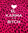 EL  KARMA IS A BITCH  - Personalised Poster A4 size