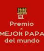 El  Premio al  MEJOR PAPA del mundo - Personalised Poster A4 size