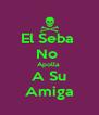El Seba  No  Apolla  A Su Amiga - Personalised Poster A4 size