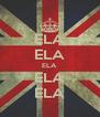 ELA ELA ELA ELA ELA - Personalised Poster A4 size