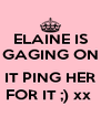 ELAINE IS GAGING ON  IT PING HER FOR IT ;) xx  - Personalised Poster A4 size