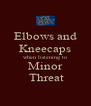 Elbows and Kneecaps when listening to Minor  Threat - Personalised Poster A4 size