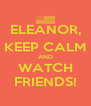 ELEANOR, KEEP CALM AND WATCH FRIENDS! - Personalised Poster A4 size