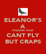 ELEANOR'S A PIGEON THAT CANT FLY BUT CRAPS - Personalised Poster A4 size