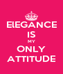 ElEGANCE IS MY ONLY ATTITUDE - Personalised Poster A4 size