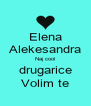 Elena Alekesandra Naj cool drugarice Volim te - Personalised Poster A4 size