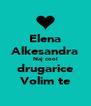 Elena Alkesandra Naj cool drugarice Volim te - Personalised Poster A4 size