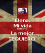 Elena. Mi vida Isa&Elena La mejor TEQUIERO. - Personalised Poster A4 size
