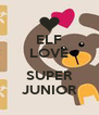 ELF LOVE  SUPER JUNIOR - Personalised Poster A4 size