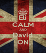 Eli CALM AND David ON - Personalised Poster A4 size
