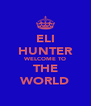ELI HUNTER WELCOME TO THE WORLD - Personalised Poster A4 size