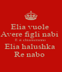 Elia vuole  Avere figli nabi  È si chiameranno  Elia halushka  Re nabo  - Personalised Poster A4 size
