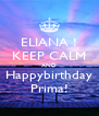 ELIANA ! KEEP CALM AND Happybirthday Prima! - Personalised Poster A4 size