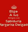 Elige  A tus Amigos con Sabiduría  Margarita Delgado - Personalised Poster A4 size