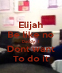 Elijah Be like no Daddy  i Dont want To do it - Personalised Poster A4 size